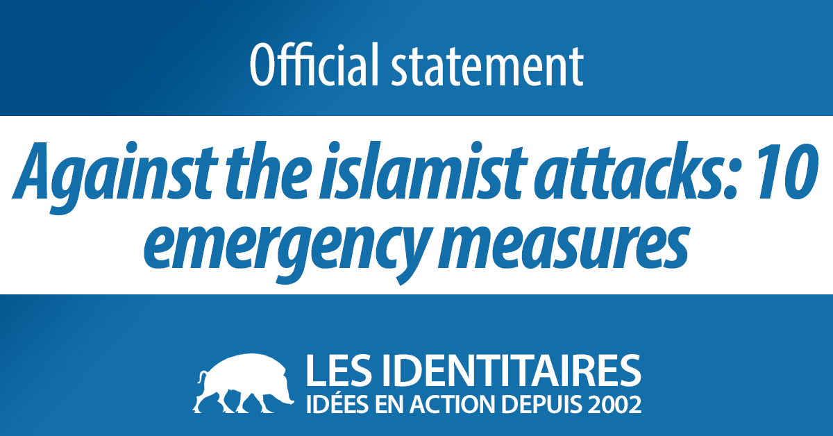 Against the Islamist attacks : 10 emergency measures which are still relevant today to defend the French security and identity